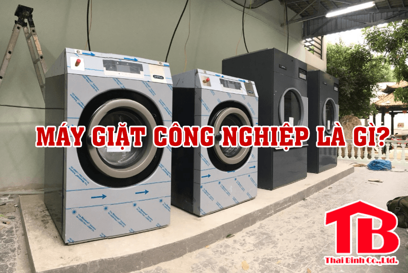 Máy giặt công nghiệp là gì? Đối với giặt là công nghiệp có quan trọng?