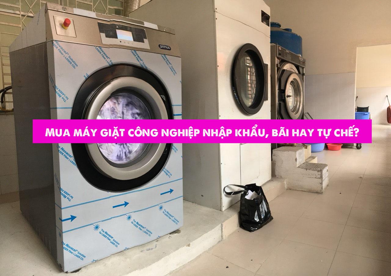 Nên mua máy giặt công nghiệp nhập khẩu, bãi hay tự chế?